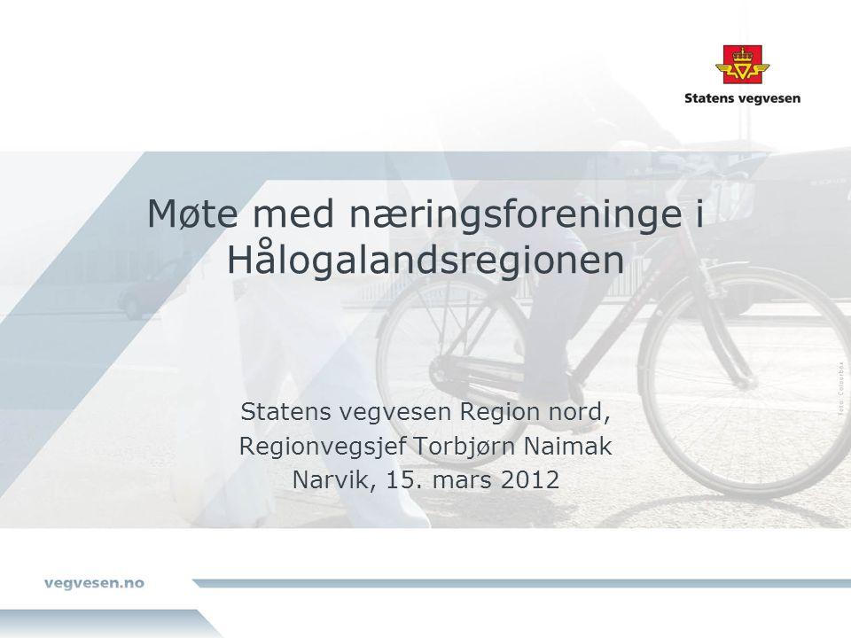 Møte med næringsforeninge i Hålogalandsregionen Statens vegvesen Region nord, Regionvegsjef Torbjørn Naimak Narvik, 15.