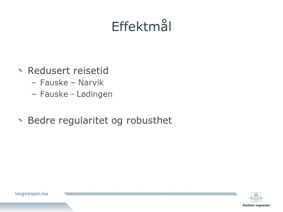 Effektmål Redusert reisetid –Fauske – Narvik –Fauske - Lødingen Bedre regularitet og robusthet