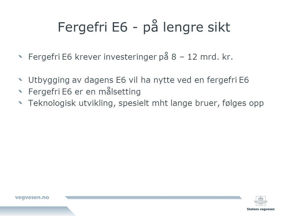 Fergefri E6 - på lengre sikt Fergefri E6 krever investeringer på 8 – 12 mrd.