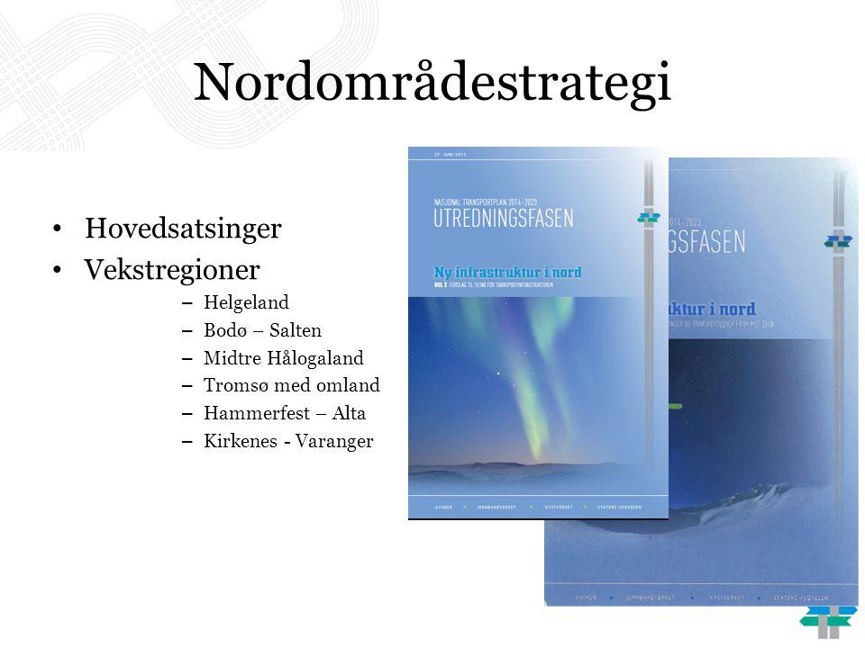 Nordområdestrategi • Hovedsatsinger • Vekstregioner – Helgeland – Bodø – Salten – Midtre Hålogaland – Tromsø med omland – Hammerfest – Alta – Kirkenes - Varanger