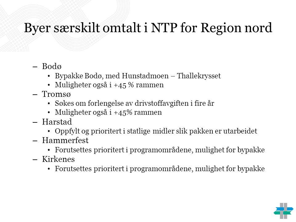 Byer særskilt omtalt i NTP for Region nord – Bodø • Bypakke Bodø, med Hunstadmoen – Thallekrysset • Muligheter også i +45 % rammen – Tromsø • Søkes om forlengelse av drivstoffavgiften i fire år • Muligheter også i +45% rammen – Harstad • Oppfylt og prioritert i statlige midler slik pakken er utarbeidet – Hammerfest • Forutsettes prioritert i programområdene, mulighet for bypakke – Kirkenes • Forutsettes prioritert i programområdene, mulighet for bypakke