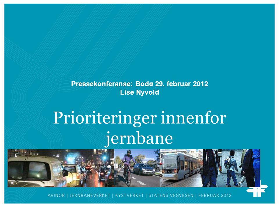Prioriteringer innenfor jernbane Pressekonferanse: Bodø 29. februar 2012 Lise Nyvold