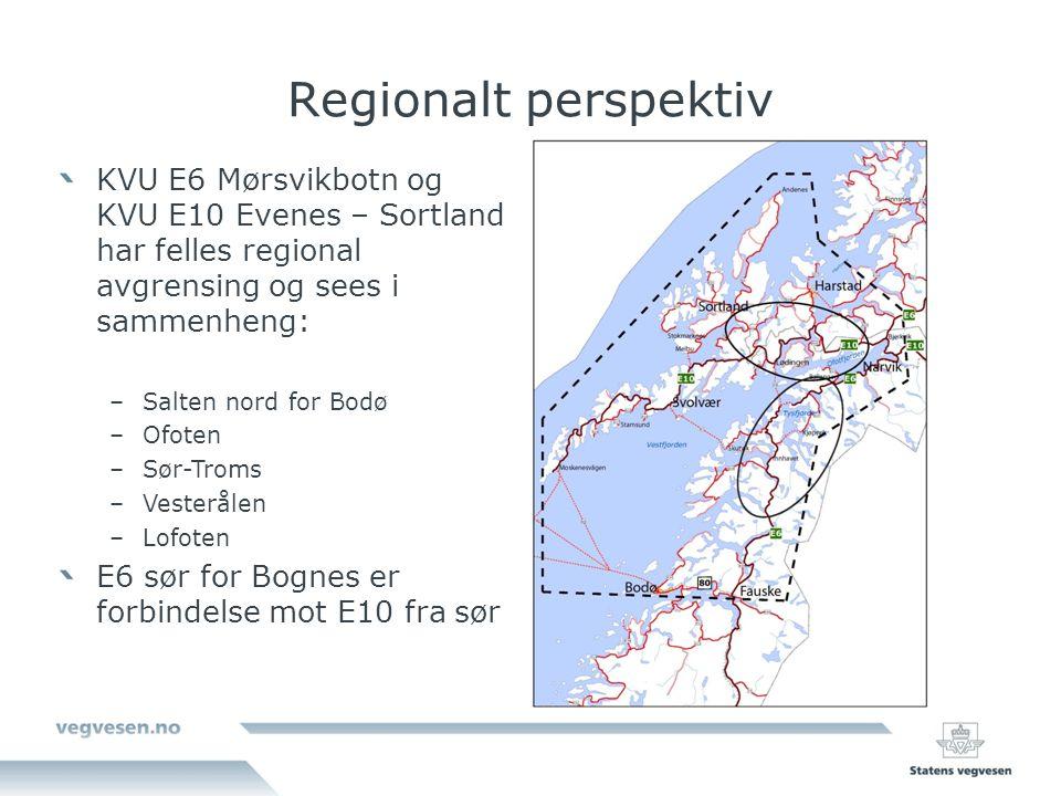 Regionalt perspektiv KVU E6 Mørsvikbotn og KVU E10 Evenes – Sortland har felles regional avgrensing og sees i sammenheng: –Salten nord for Bodø –Ofoten –Sør-Troms –Vesterålen –Lofoten E6 sør for Bognes er forbindelse mot E10 fra sør