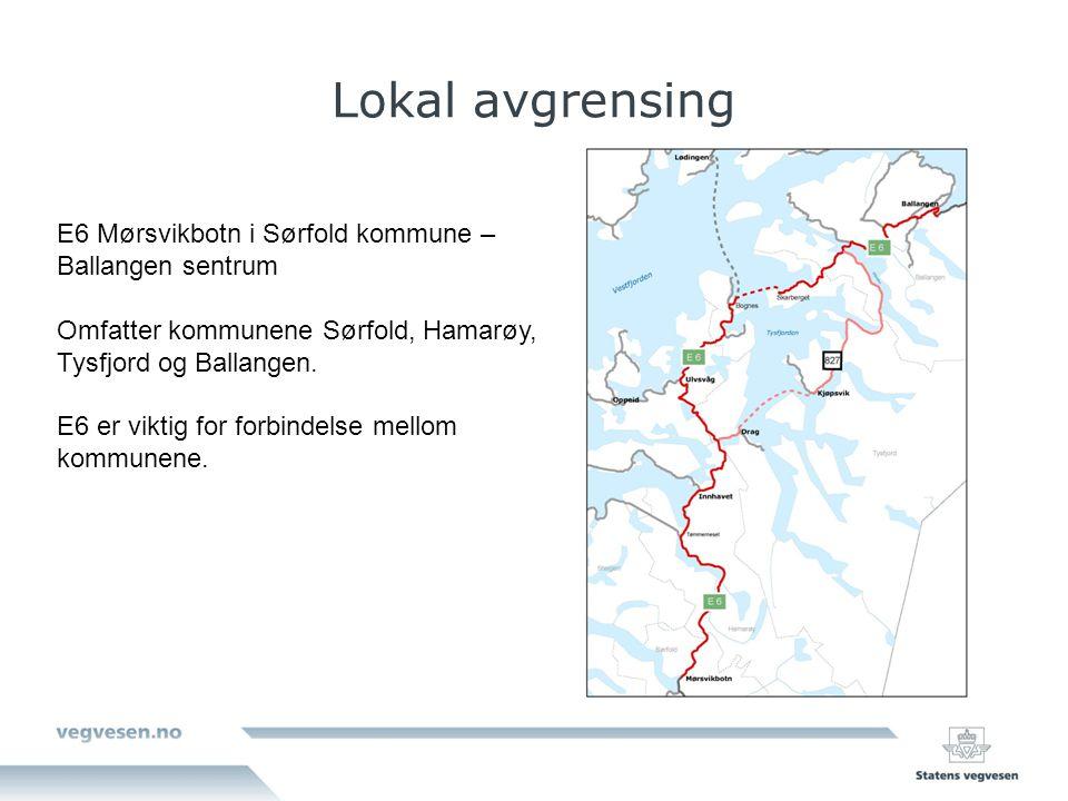 Lokal avgrensing E6 Mørsvikbotn i Sørfold kommune – Ballangen sentrum Omfatter kommunene Sørfold, Hamarøy, Tysfjord og Ballangen.