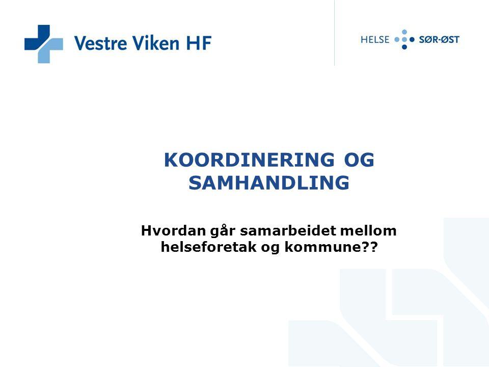 KOORDINERING OG SAMHANDLING Hvordan går samarbeidet mellom helseforetak og kommune??