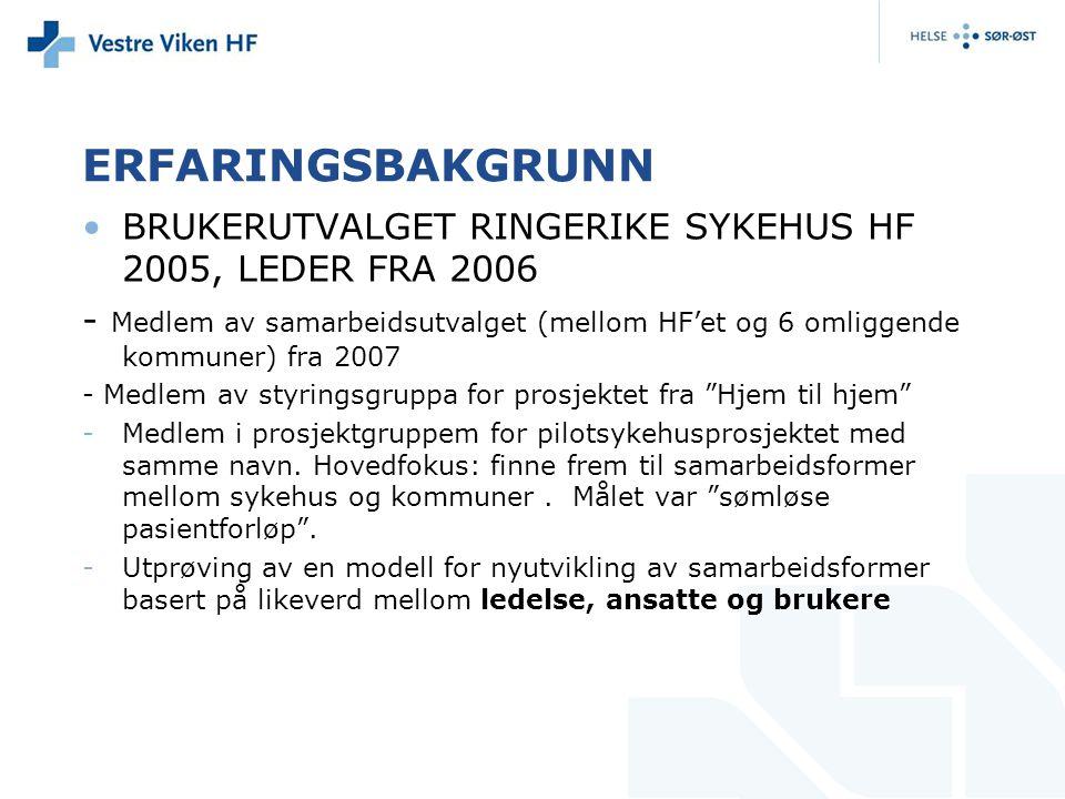 ERFARINGSBAKGRUNN •BRUKERUTVALGET RINGERIKE SYKEHUS HF 2005, LEDER FRA 2006 - Medlem av samarbeidsutvalget (mellom HF'et og 6 omliggende kommuner) fra