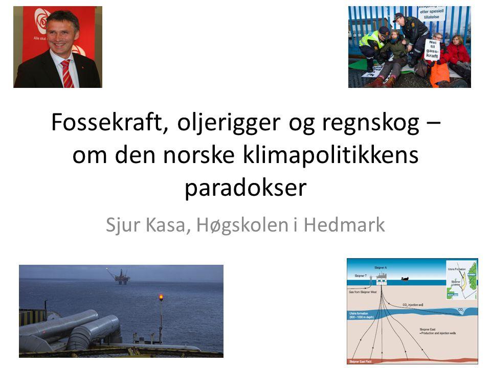 Fossekraft, oljerigger og regnskog – om den norske klimapolitikkens paradokser Sjur Kasa, Høgskolen i Hedmark