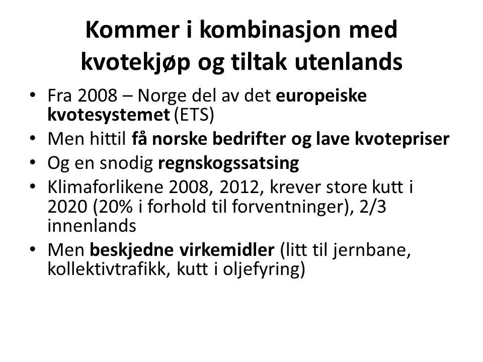 Kommer i kombinasjon med kvotekjøp og tiltak utenlands • Fra 2008 – Norge del av det europeiske kvotesystemet (ETS) • Men hittil få norske bedrifter o