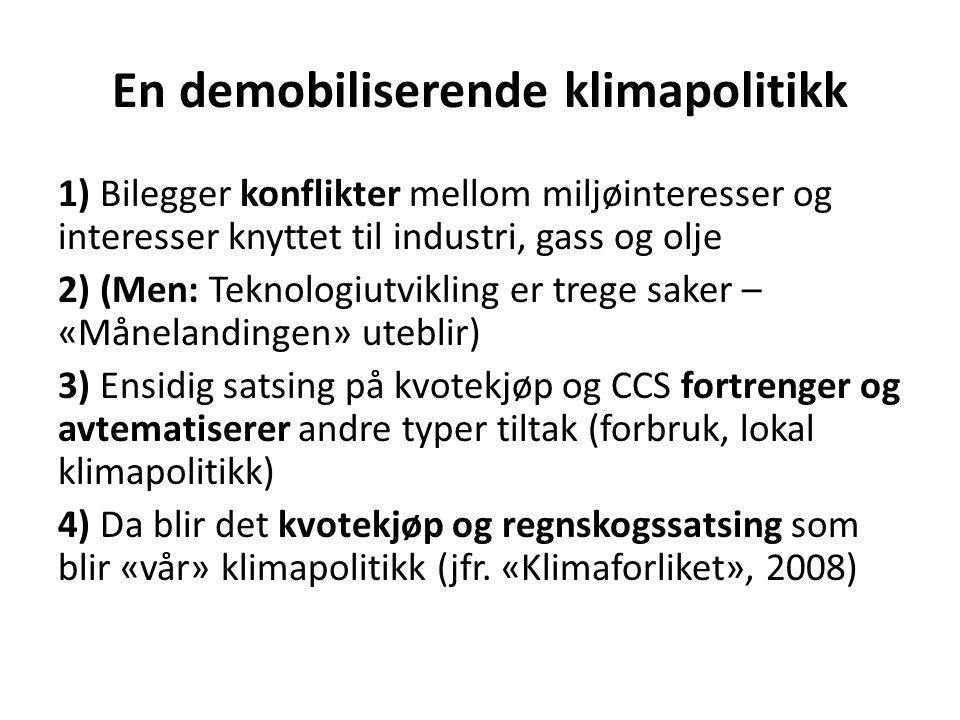 En demobiliserende klimapolitikk 1) Bilegger konflikter mellom miljøinteresser og interesser knyttet til industri, gass og olje 2) (Men: Teknologiutvi