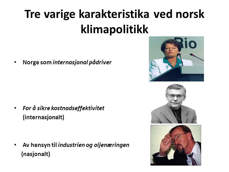 Tre varige karakteristika ved norsk klimapolitikk • Norge som internasjonal pådriver • For å sikre kostnadseffektivitet (internasjonalt) • Av hensyn t