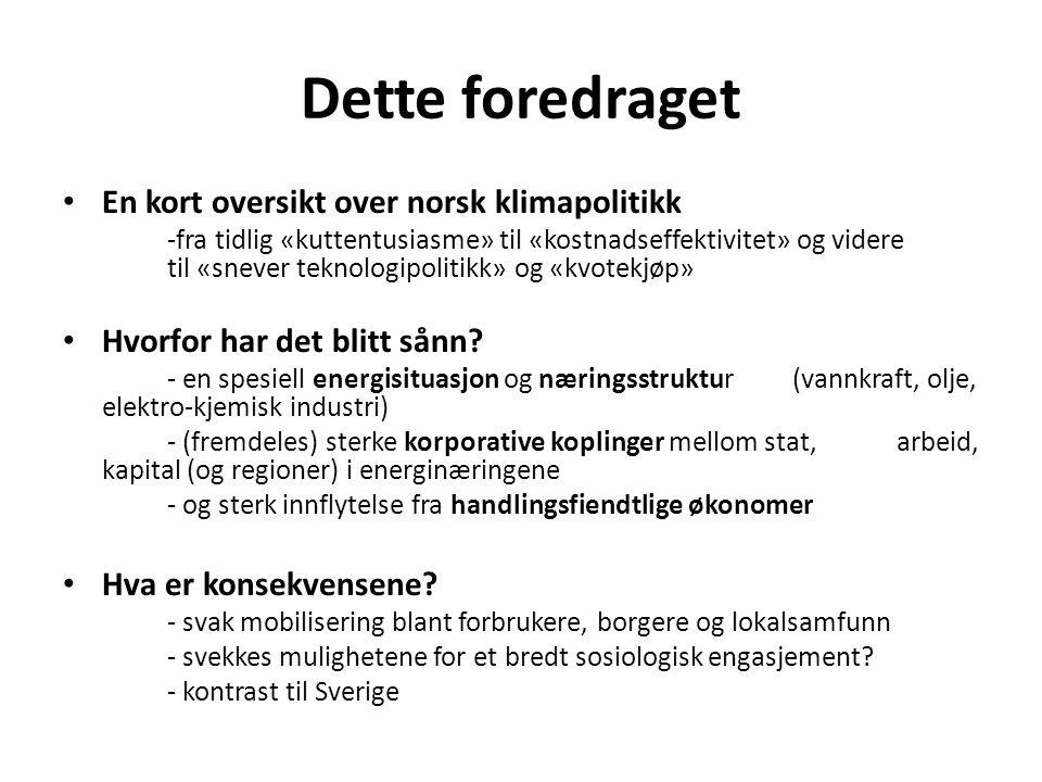Dette foredraget • En kort oversikt over norsk klimapolitikk -fra tidlig «kuttentusiasme» til «kostnadseffektivitet» og videre til «snever teknologipo