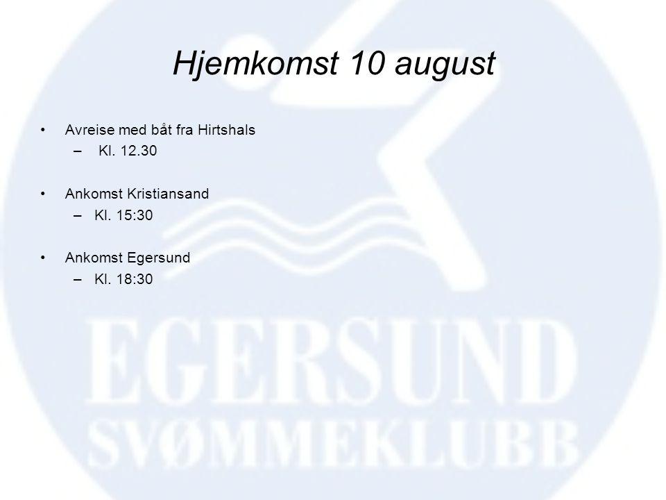 Hjemkomst 10 august •Avreise med båt fra Hirtshals – Kl. 12.30 •Ankomst Kristiansand –Kl. 15:30 •Ankomst Egersund –Kl. 18:30