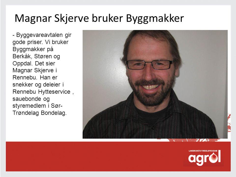Magnar Skjerve bruker Byggmakker - Byggevareavtalen gir gode priser. Vi bruker Byggmakker på Berkåk, Støren og Oppdal. Det sier Magnar Skjerve i Renne