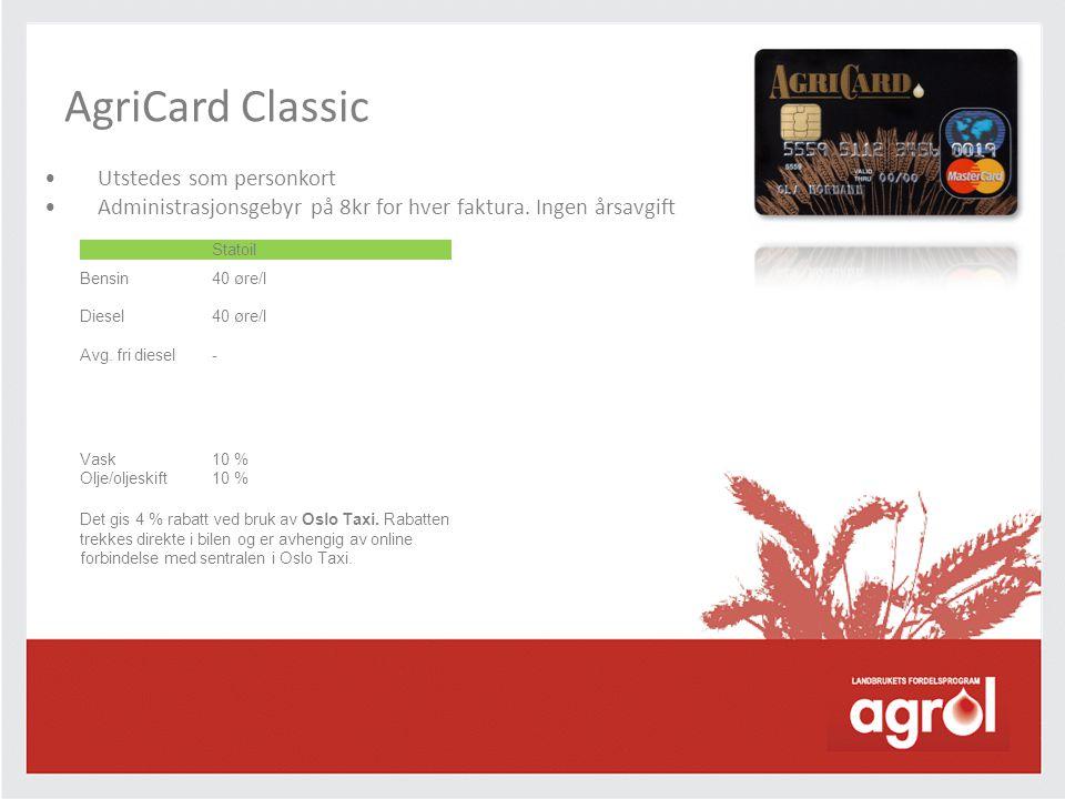•Utstedes som personkort •Administrasjonsgebyr på 8kr for hver faktura. Ingen årsavgift AgriCard Classic Statoil Bensin40 øre/l Diesel40 øre/l Avg. fr