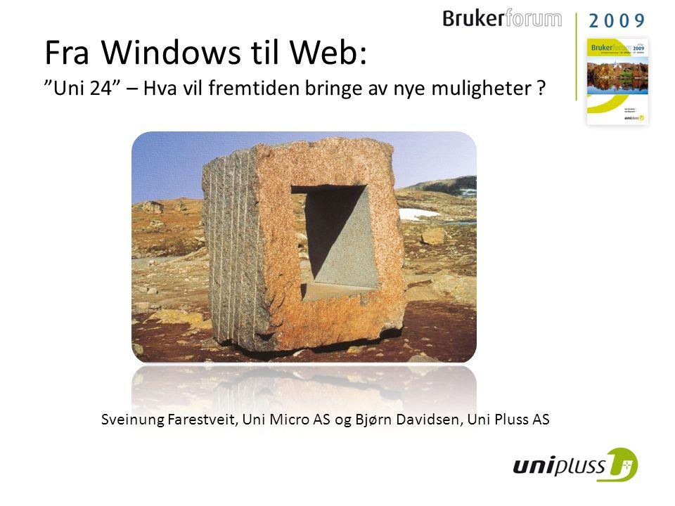 """Sveinung Farestveit, Uni Micro AS og Bjørn Davidsen, Uni Pluss AS Fra Windows til Web: """"Uni 24"""" – Hva vil fremtiden bringe av nye muligheter ?"""