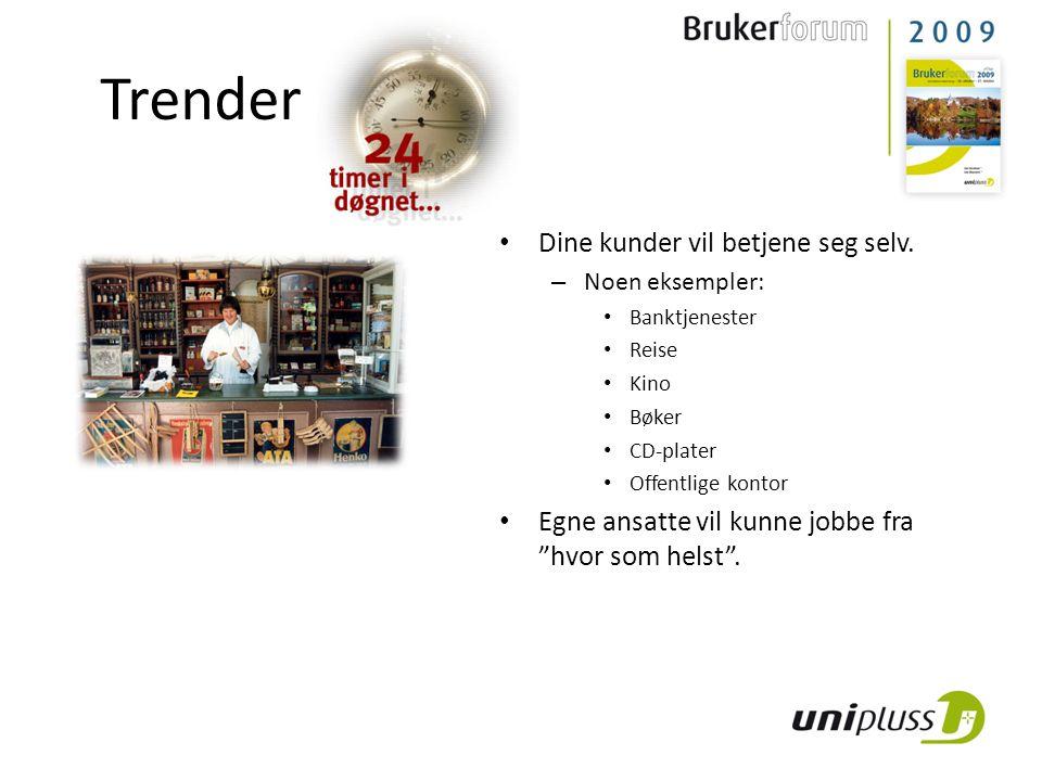 Trender • Dine kunder vil betjene seg selv. – Noen eksempler: • Banktjenester • Reise • Kino • Bøker • CD-plater • Offentlige kontor • Egne ansatte vi