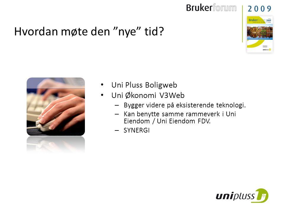 """Hvordan møte den """"nye"""" tid? • Uni Pluss Boligweb • Uni Økonomi V3Web – Bygger videre på eksisterende teknologi. – Kan benytte samme rammeverk i Uni Ei"""