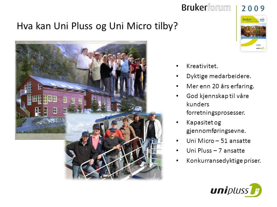 Hva kan Uni Pluss og Uni Micro tilby? • Kreativitet. • Dyktige medarbeidere. • Mer enn 20 års erfaring. • God kjennskap til våre kunders forretningspr