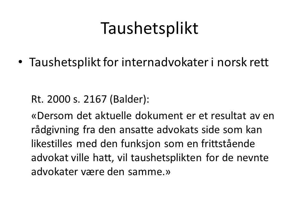 Taushetsplikt • Taushetsplikt for internadvokater i norsk rett Rt. 2000 s. 2167 (Balder): «Dersom det aktuelle dokument er et resultat av en rådgivnin