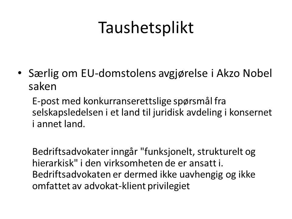 Taushetsplikt • Særlig om EU-domstolens avgjørelse i Akzo Nobel saken E-post med konkurranserettslige spørsmål fra selskapsledelsen i et land til juri
