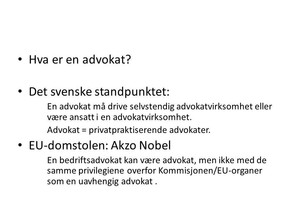 • Hva er en advokat? • Det svenske standpunktet: En advokat må drive selvstendig advokatvirksomhet eller være ansatt i en advokatvirksomhet. Advokat =
