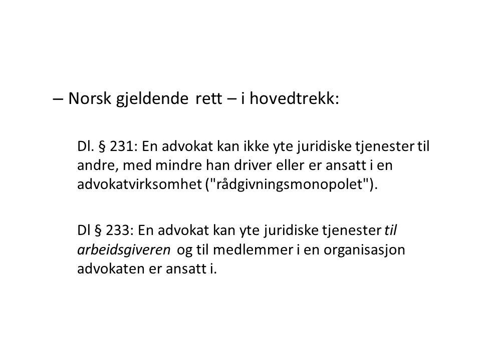 – Norsk gjeldende rett – i hovedtrekk: Dl. § 231: En advokat kan ikke yte juridiske tjenester til andre, med mindre han driver eller er ansatt i en ad