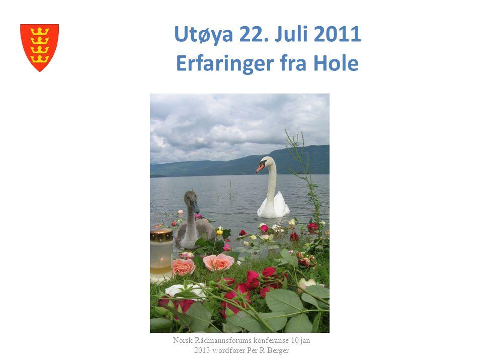 Utøya 22. Juli 2011 Erfaringer fra Hole Norsk Rådmannsforums konferanse 10 jan 2013 v/ordfører Per R Berger