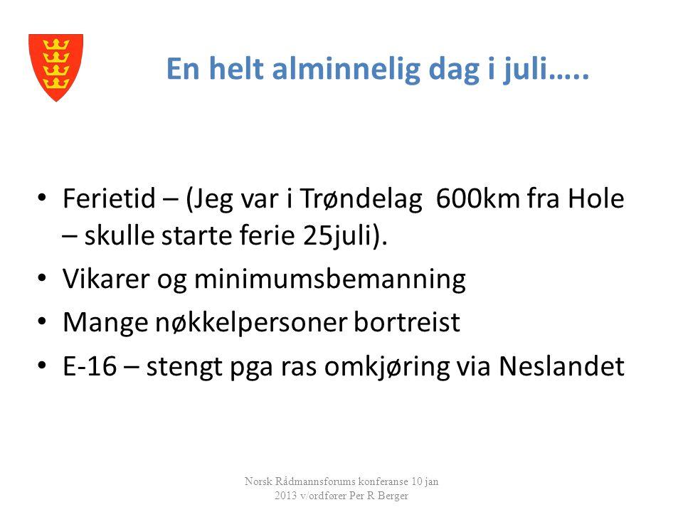 En helt alminnelig dag i juli….. Norsk Rådmannsforums konferanse 10 jan 2013 v/ordfører Per R Berger • Ferietid – (Jeg var i Trøndelag 600km fra Hole