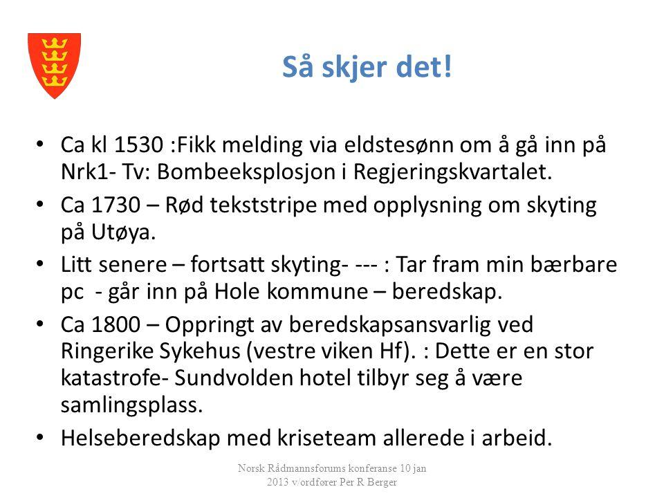 Så skjer det! Norsk Rådmannsforums konferanse 10 jan 2013 v/ordfører Per R Berger • Ca kl 1530 :Fikk melding via eldstesønn om å gå inn på Nrk1- Tv: B