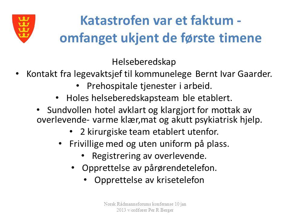 Katastrofen var et faktum - omfanget ukjent de første timene Norsk Rådmannsforums konferanse 10 jan 2013 v/ordfører Per R Berger Helseberedskap • Kontakt fra legevaktsjef til kommunelege Bernt Ivar Gaarder.