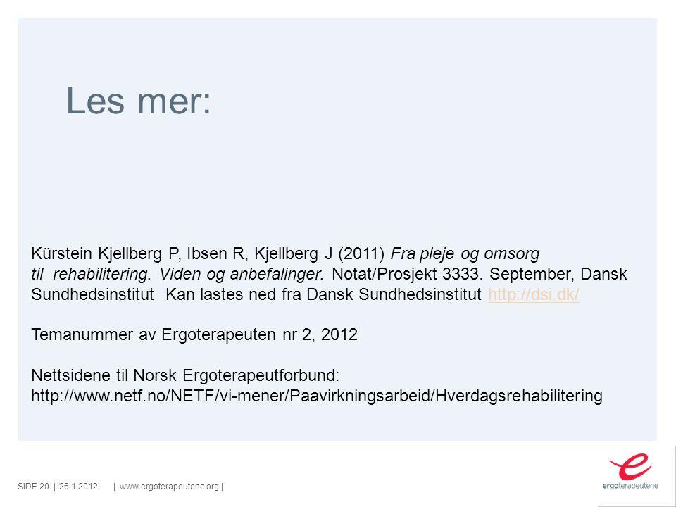 SIDE ||www.ergoterapeutene.org| Les mer: 26.1.201220 Kürstein Kjellberg P, Ibsen R, Kjellberg J (2011) Fra pleje og omsorg til rehabilitering. Viden o