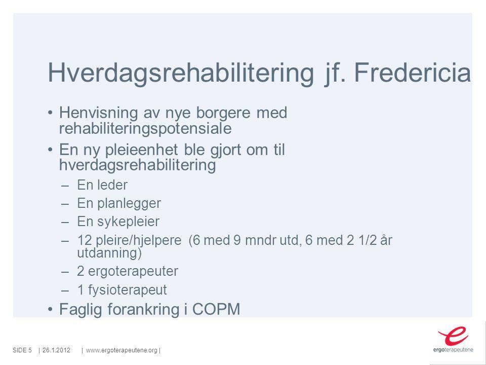 SIDE ||www.ergoterapeutene.org| Hverdagsrehabilitering jf. Fredericia •Henvisning av nye borgere med rehabiliteringspotensiale •En ny pleieenhet ble g