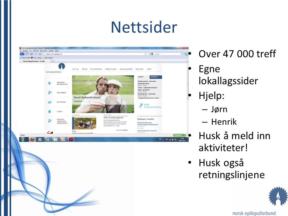 Nettsider • Over 47 000 treff • Egne lokallagssider • Hjelp: – Jørn – Henrik • Husk å meld inn aktiviteter! • Husk også retningslinjene