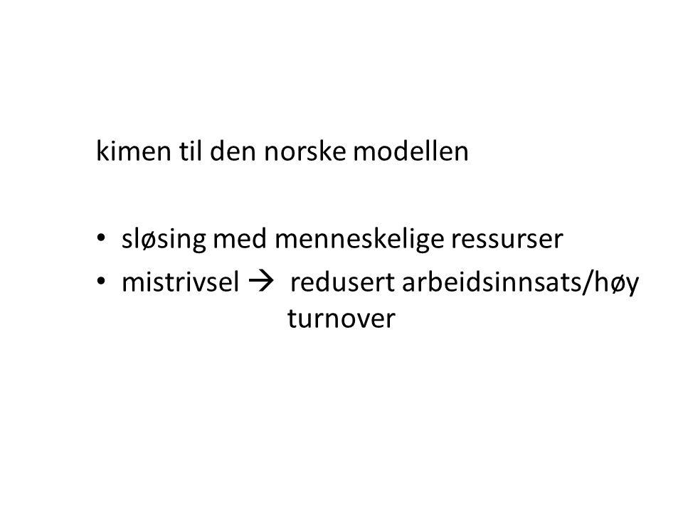 kimen til den norske modellen • sløsing med menneskelige ressurser • mistrivsel  redusert arbeidsinnsats/høy turnover
