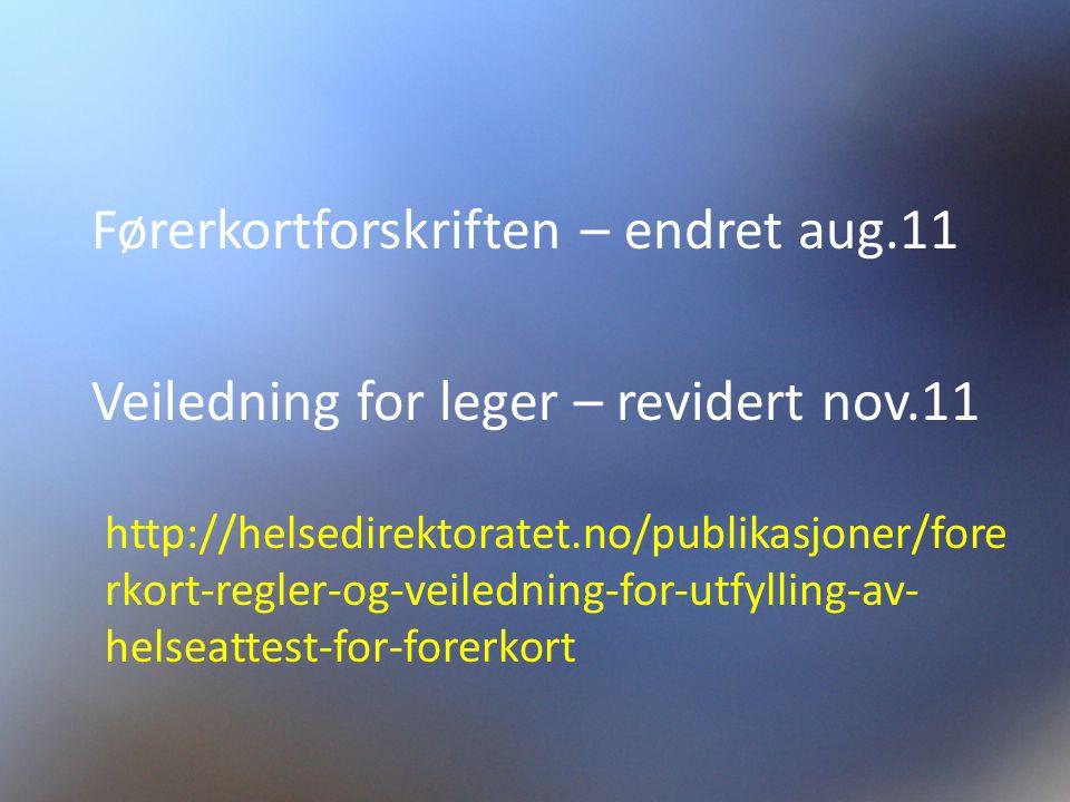 Førerkortforskriften – endret aug.11 Veiledning for leger – revidert nov.11 http://helsedirektoratet.no/publikasjoner/fore rkort-regler-og-veiledning-for-utfylling-av- helseattest-for-forerkort