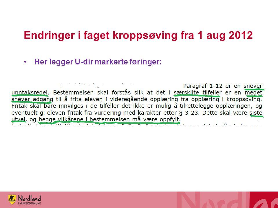 Endringer i faget kroppsøving fra 1 aug 2012 •Fritak fra opplæring i faget: SVÆRT snever unntaksbestemmelse § 1-12.