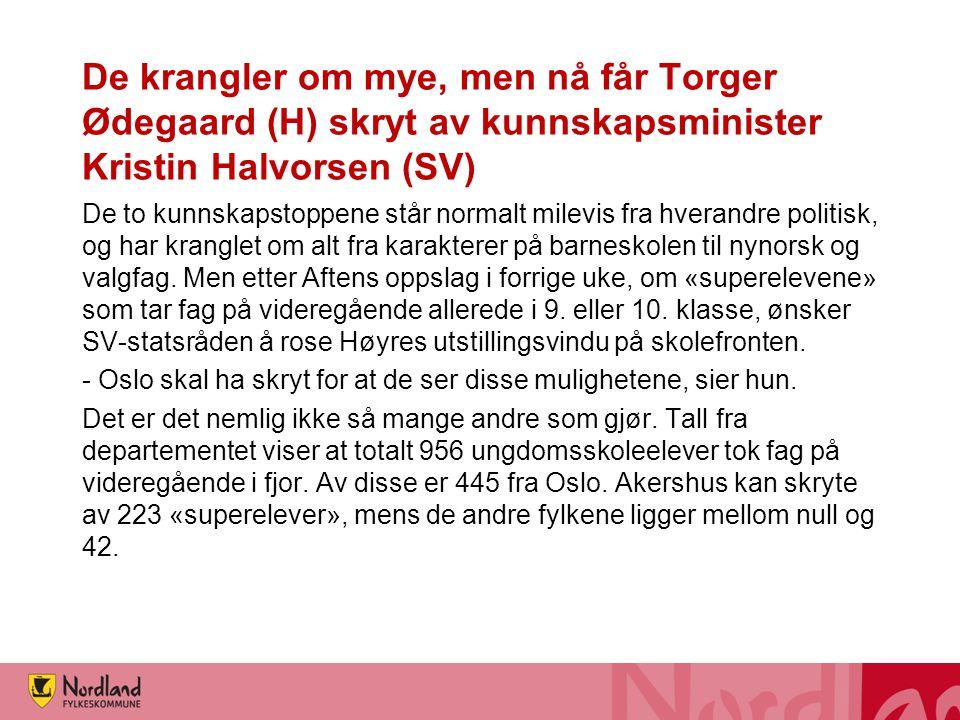 De krangler om mye, men nå får Torger Ødegaard (H) skryt av kunnskapsminister Kristin Halvorsen (SV) De to kunnskapstoppene står normalt milevis fra hverandre politisk, og har kranglet om alt fra karakterer på barneskolen til nynorsk og valgfag.
