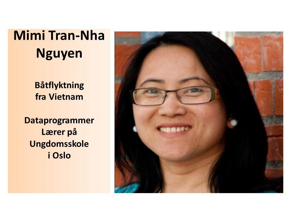 Mimi Tran-Nha Nguyen Båtflyktning fra Vietnam Dataprogrammer Lærer på Ungdomsskole i Oslo