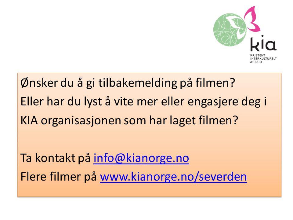 Ønsker du å gi tilbakemelding på filmen? Eller har du lyst å vite mer eller engasjere deg i KIA organisasjonen som har laget filmen? Ta kontakt på inf