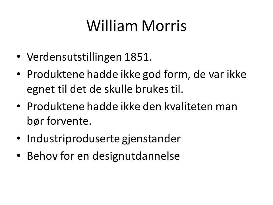 William Morris • Verdensutstillingen 1851. • Produktene hadde ikke god form, de var ikke egnet til det de skulle brukes til. • Produktene hadde ikke d
