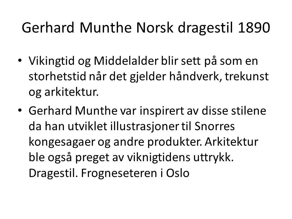 Gerhard Munthe Norsk dragestil 1890 • Vikingtid og Middelalder blir sett på som en storhetstid når det gjelder håndverk, trekunst og arkitektur. • Ger