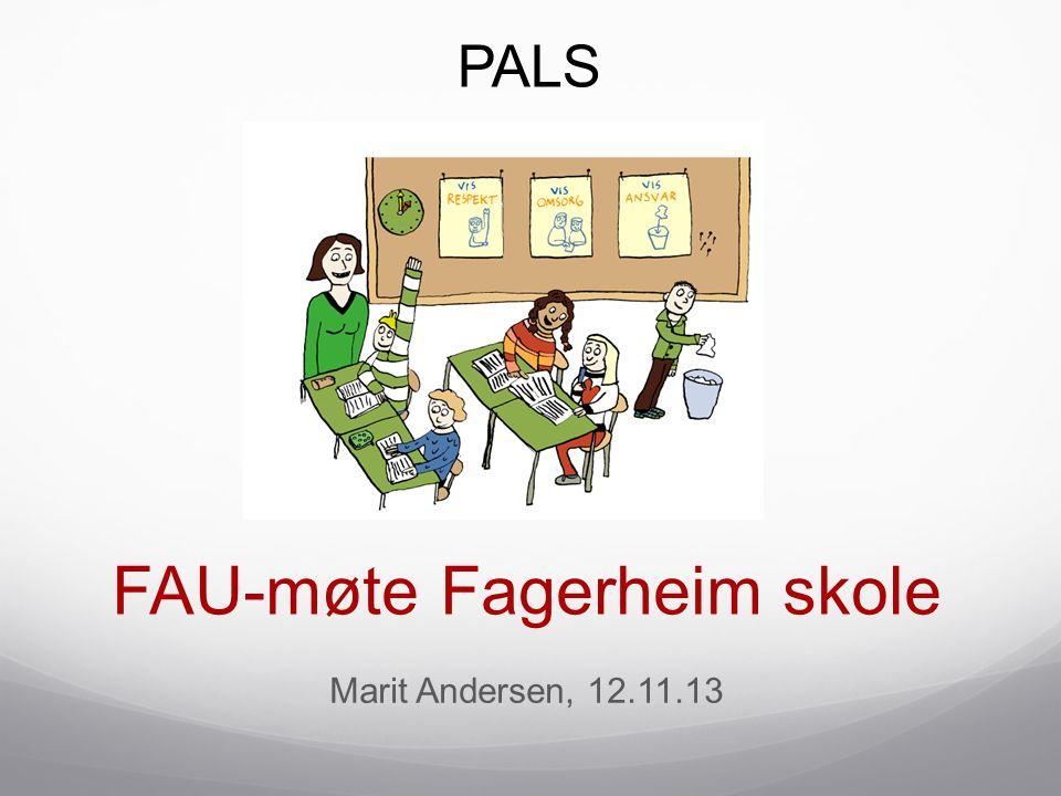 FAU-møte Fagerheim skole Marit Andersen, 12.11.13 PALS