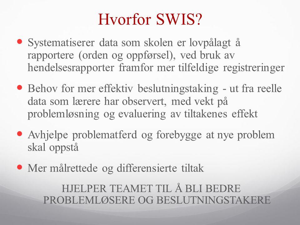 Hvorfor SWIS?  Systematiserer data som skolen er lovpålagt å rapportere (orden og oppførsel), ved bruk av hendelsesrapporter framfor mer tilfeldige r