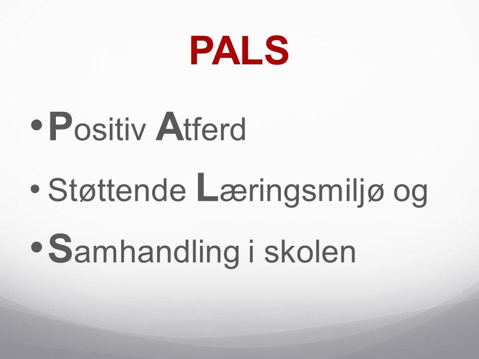 PALS • P ositiv A tferd • Støttende L æringsmiljø og • S amhandling i skolen