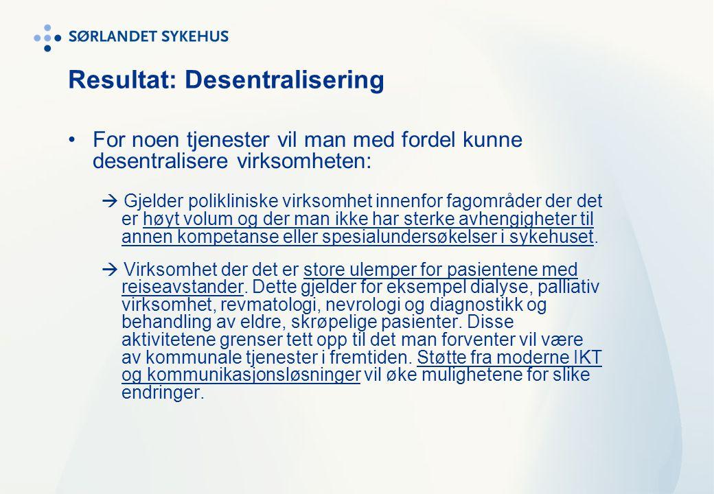 Resultat: Desentralisering •For noen tjenester vil man med fordel kunne desentralisere virksomheten:  Gjelder polikliniske virksomhet innenfor fagomr