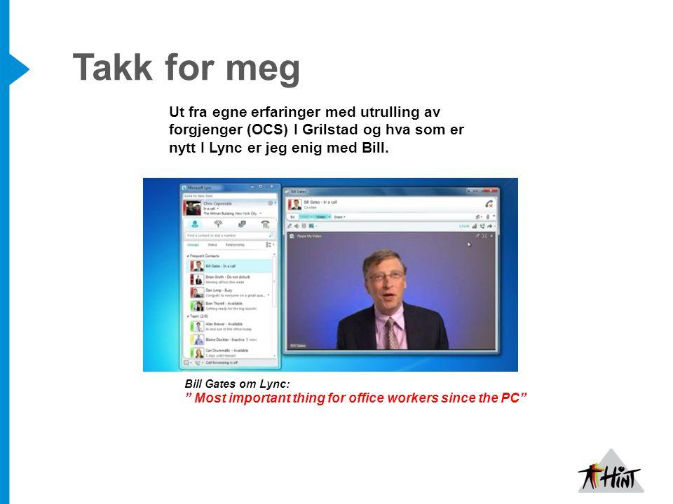 Takk for meg Bill Gates om Lync: Most important thing for office workers since the PC Ut fra egne erfaringer med utrulling av forgjenger (OCS) I Grilstad og hva som er nytt I Lync er jeg enig med Bill.
