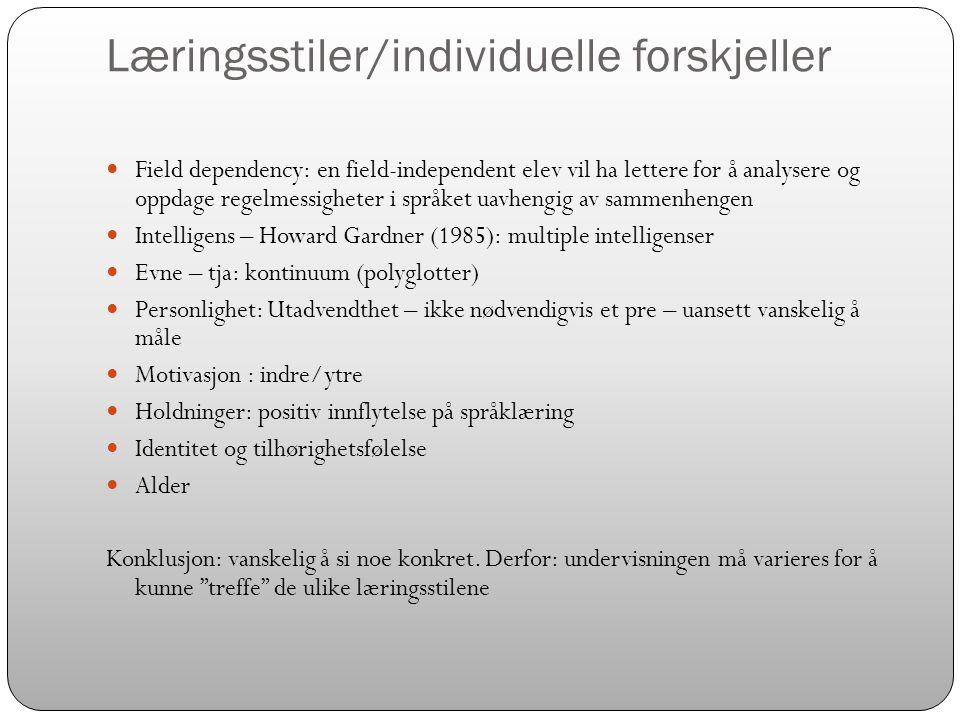Læringsstiler/individuelle forskjeller  Field dependency: en field-independent elev vil ha lettere for å analysere og oppdage regelmessigheter i språ