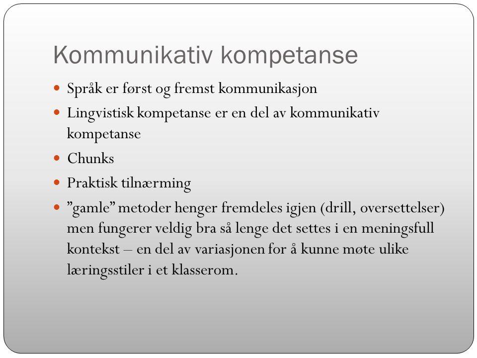 Kommunikativ kompetanse  Språk er først og fremst kommunikasjon  Lingvistisk kompetanse er en del av kommunikativ kompetanse  Chunks  Praktisk til