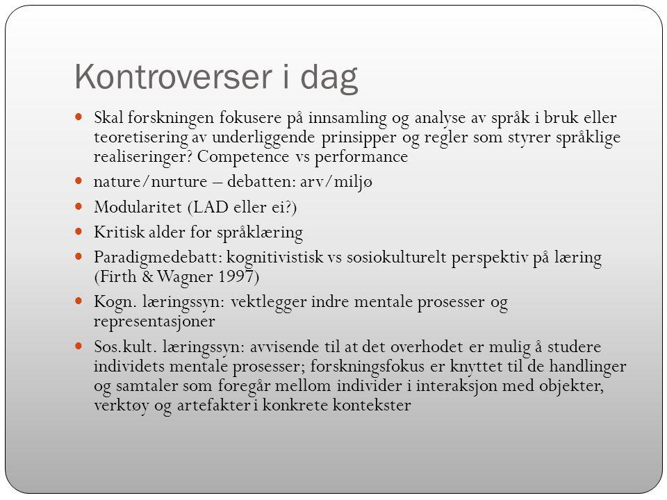Kontroverser i dag  Skal forskningen fokusere på innsamling og analyse av språk i bruk eller teoretisering av underliggende prinsipper og regler som