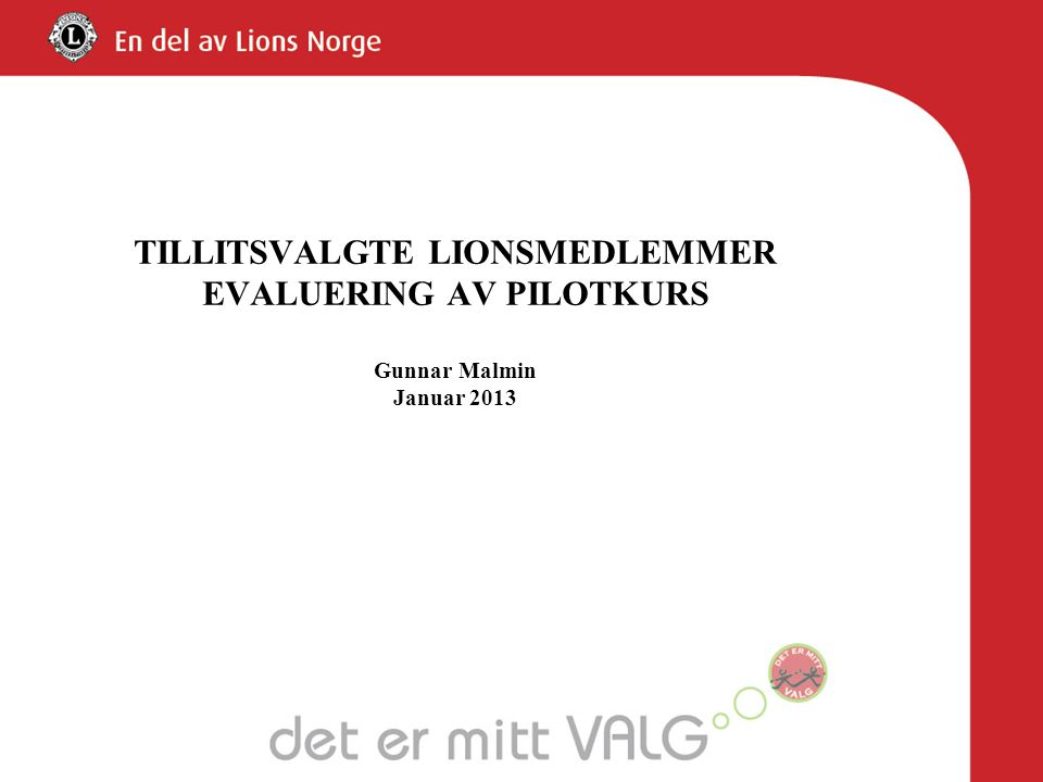 TILLITSVALGTE LIONSMEDLEMMER EVALUERING AV PILOTKURS Gunnar Malmin Januar 2013